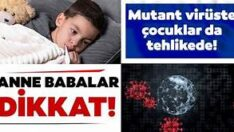 Çocuklarda mutant tehdidine dikkat!