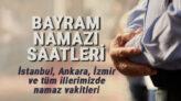 Türkiye'de İl il bayram namazı vakitleri (Diyanet) bayram namazı saat kaçta?